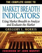 The complete guide to market breadth indicators : how to analyze and evaluate market direction and strength