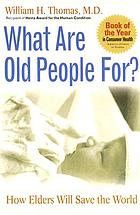 What are old people for? : how elders will save the world