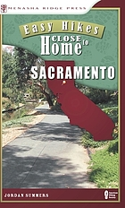 Easy hikes close to home : Sacramento ; including Davis, Roseville, and Auburn