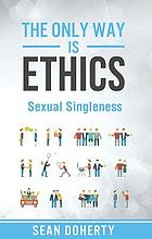 The Only Way is Ethics : Why Singleness is Good, and Practical Thoughts on Being Single and Sexual.