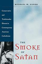 The smoke of Satan : conservative and traditionalist dissent in contemporary American Catholicism