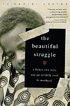 The beautiful struggle : father, two sons, and an unlikely road to manood