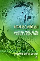 Perverse Midrash : Oscar Wilde, André Gide, and censorship of biblical drama