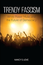 Trendy fascism : white power music and the future of democracy
