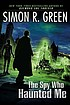 The spy who haunted me by  Simon R Green