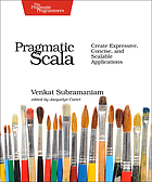 Pragmatic Scala : create expressive, concise, and scalable applications