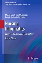 Nursing informatics : where technology and caring meet
