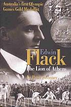 Edwin Flack : the Lion of Athens : Australia's first Olympic Games gold medalist