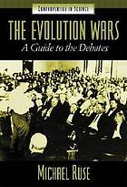 The evolution wars : a guide to the debates