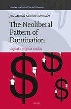 The neoliberal pattern of domination : capital's reign in decline