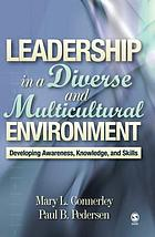 Leadership in a Diverse and Multicultural Environment : Developing Awareness, Knowledge, and Skills.