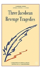 Three Jacobean revenge tragedies : the revenger's tragedy, Women beware women, the changeling : a casebook