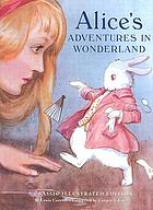 Alice's adventures in Wonderland : a classic illustrated edition
