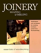 Joinery : shaping & milling : techniques and strategies for making furniture parts from Fine woodworking.