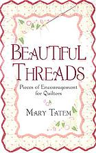 Beautiful threads : pieces of encouragement for quilters