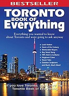 Toronto book of everything : everything you wanted to know about Toronto and were going to ask anyway