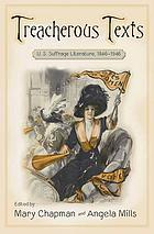Treacherous Texts : an Anthology of U.S. Suffrage Literature, 1846-1946.