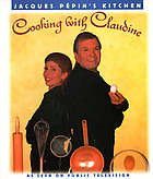 Jacques Pépin's kitchen : cooking with Claudine