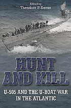 Hunt and kill : U-505 and the U-boat war in the Atlantic