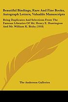 Beautiful bindings, rare and fine books, autograph letters, valuable manuscripts Being duplicates and selections from the famous libraries of Mr. Henry E. Huntington and Mr. William K. Bixby