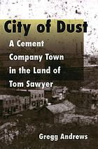 City of dust : a cement company in the land of Tom Sawyer