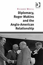 Diplomacy, Roger Makins and the Anglo-American relationship