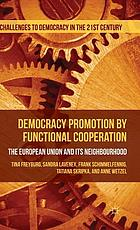 Democracy promotion by functional cooperation : the European Union and its neighbourhood
