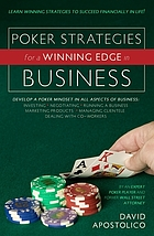 Poker strategies for a winning edge in business : learn winning strategies to succeed financially in life! : develop a poker mind-set in all aspects of business ...