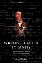 Writing under tyranny : English literature and the Henrician Reformation