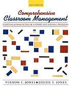 Comprehensive classroom management : creating communities of support and solving problems