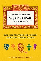 I never knew that about Britain : the quiz book : over 1000 questions and answers about our glorious isles