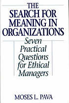 The search for meaning in organizations : seven practical questions for ethical managers