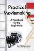 Practical moviemaking : a handbook for the real... by  Joseph B Wallenstein