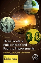 Three facets of public health and paths to improvements : behavior, culture, and environment