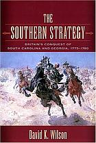 The southern strategy : Britain's conquest of South Carolina and Georgia, 1775-1780