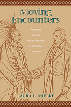 Moving encounters : sympathy and the Indian question in Antebellum literature