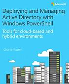Deploying and managing Active Directory with Windows PowerShell : tools for cloud-based and hybrid environments