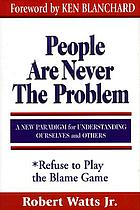 People are never the problem : a new paradigm for relating to others