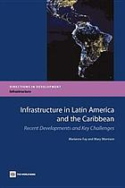 Infrastructure in Latin America and the Caribbean : recent developments and key challenges