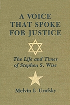 A voice that spoke for justice : the life and times of Stephen S. Wise