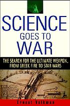 Science goes to war : the search for the ultimate weapon, from Greek fire to Star Wars