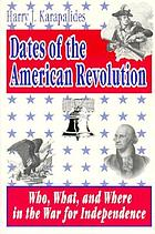 Dates of the American Revolution : who, what, and where in the War for Independence