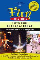 Alan S. Davis' the fun also rises international travel guide : the world's most fun places to be at the right time
