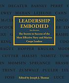 Leadership embodied : the secrets to success of the most effective Navy and Marine Corps leaders