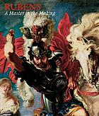 Rubens, a master in the making : [... published to accompany the Exhibition Rubens: a Master in the Making at the National Gallery, London, from 26 October 2005 - 15 January 2006]