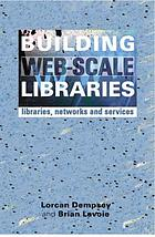 Building web-scale libraries : libraries, networks and services