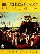 The East India Company : trade and conquest from 1600