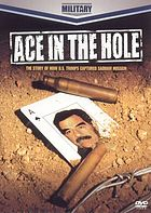 Ace in the hole : the story of how U.S. troops captured Saddam Hussein