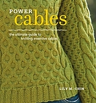 Power cables : the ultimate guide to knitting inventive cables