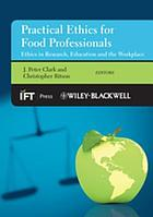 Practical ethics for food professionals : ethics in research, education and the workplace
